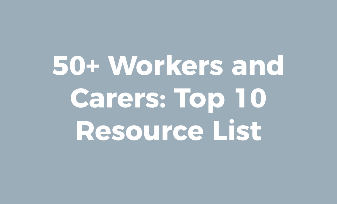 50+ Workers and Carers: Top 10 Resource List
