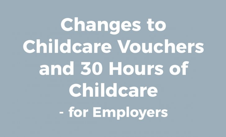 Changes to Childcare Vouchers and 30 Hours of Childcare - for Employers