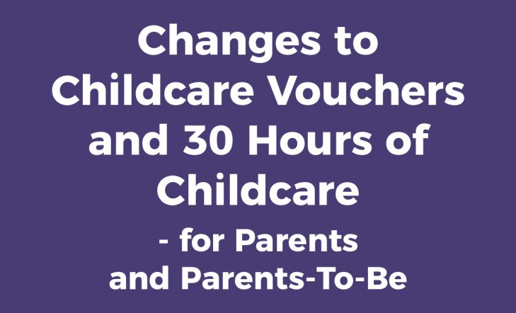 Changes to Childcare Vouchers and 30 Hours of Childcare - for Parents and Parents-To-Be