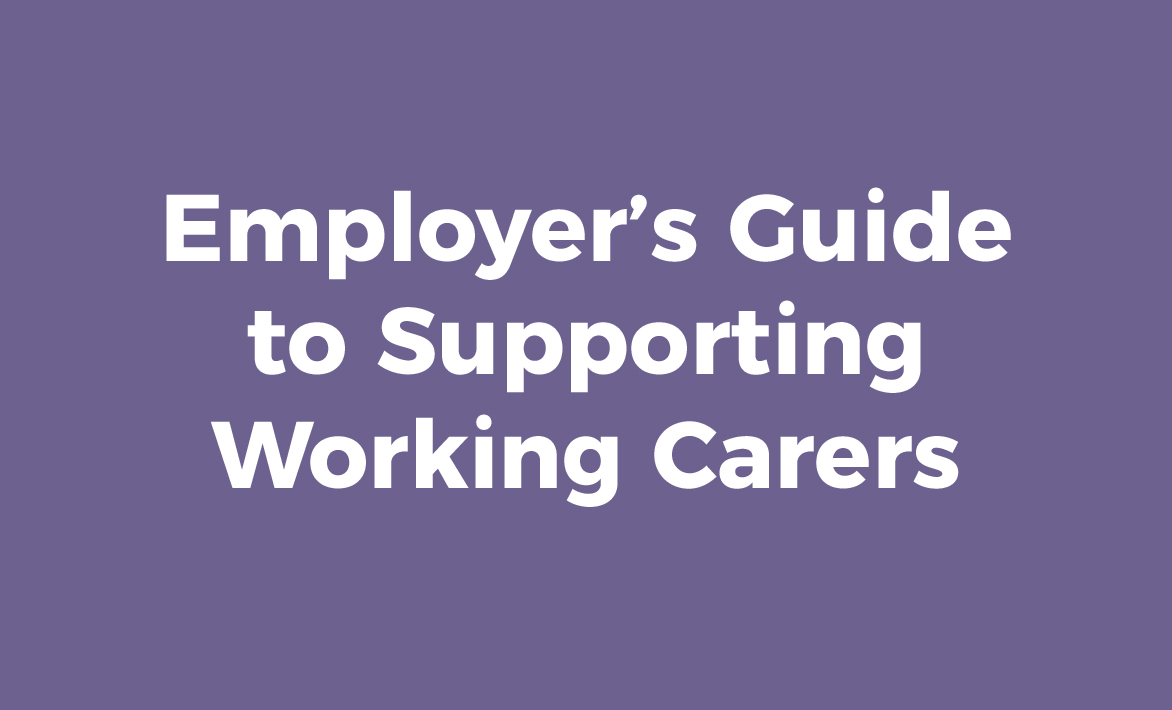Employer's Guide to Supporting Working Carers