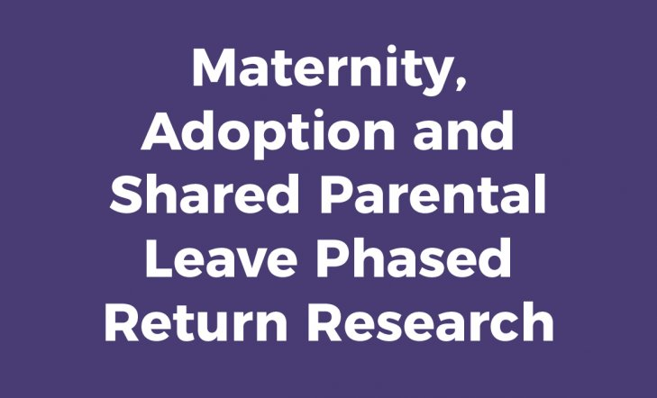 Maternity, Adoption and Shared Parental Leave Phased Return Research